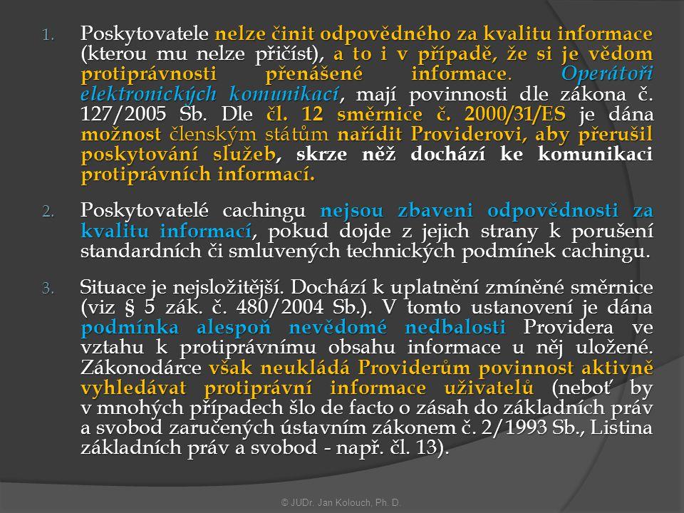 Poskytovatele nelze činit odpovědného za kvalitu informace (kterou mu nelze přičíst), a to i v případě, že si je vědom protiprávnosti přenášené informace. Operátoři elektronických komunikací, mají povinnosti dle zákona č. 127/2005 Sb. Dle čl. 12 směrnice č. 2000/31/ES je dána možnost členským státům nařídit Providerovi, aby přerušil poskytování služeb, skrze něž dochází ke komunikaci protiprávních informací.