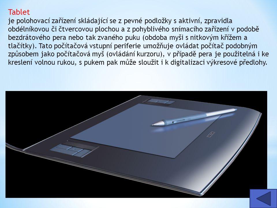 Tablet je polohovací zařízení skládající se z pevné podložky s aktivní, zpravidla obdélníkovou či čtvercovou plochou a z pohyblivého snímacího zařízení v podobě bezdrátového pera nebo tak zvaného puku (obdoba myši s nitkovým křížem a tlačítky). Tato počítačová vstupní periferie umožňuje ovládat počítač podobným způsobem jako počítačová myš (ovládání kurzoru), v případě pera je použitelná i ke kreslení volnou rukou, s pukem pak může sloužit i k digitalizaci výkresové předlohy.