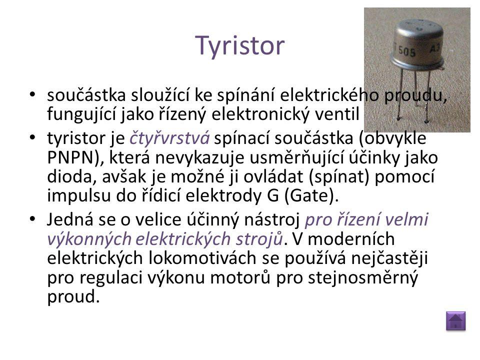 Tyristor součástka sloužící ke spínání elektrického proudu, fungující jako řízený elektronický ventil.