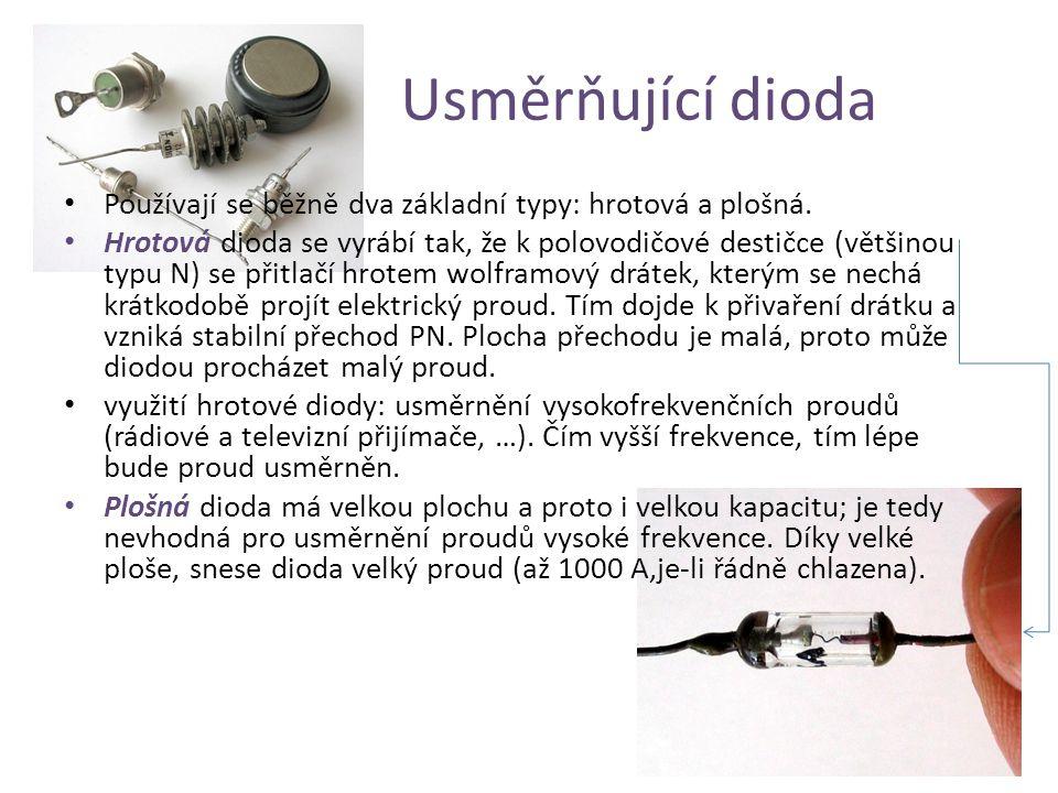 Usměrňující dioda Používají se běžně dva základní typy: hrotová a plošná.