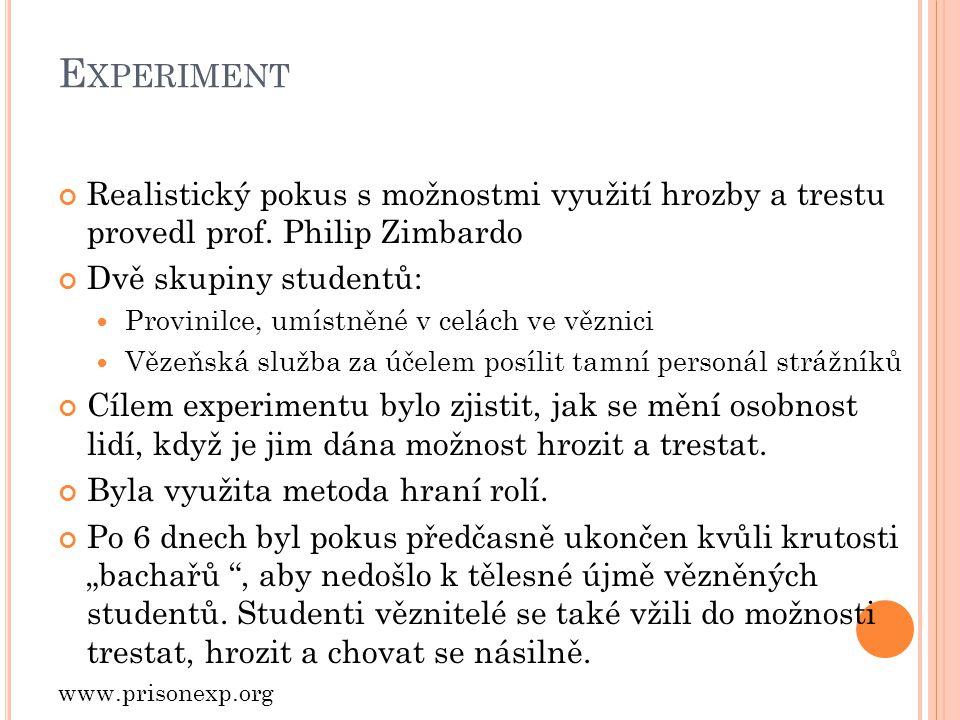 Experiment Realistický pokus s možnostmi využití hrozby a trestu provedl prof. Philip Zimbardo. Dvě skupiny studentů: