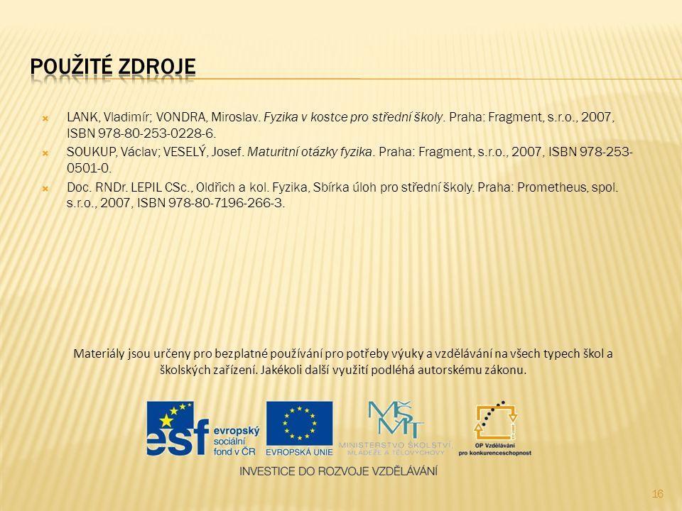 Použité zdroje LANK, Vladimír; VONDRA, Miroslav. Fyzika v kostce pro střední školy. Praha: Fragment, s.r.o., 2007, ISBN 978-80-253-0228-6.