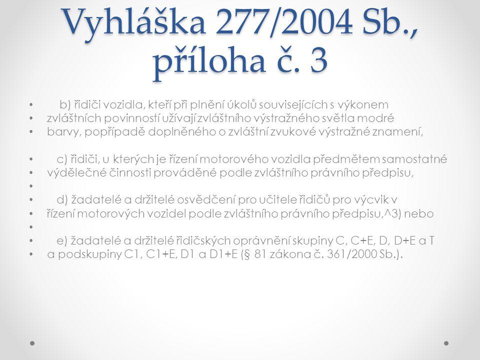 Vyhláška 277/2004 Sb., příloha č. 3 b) řidiči vozidla, kteří při plnění úkolů souvisejících s výkonem.