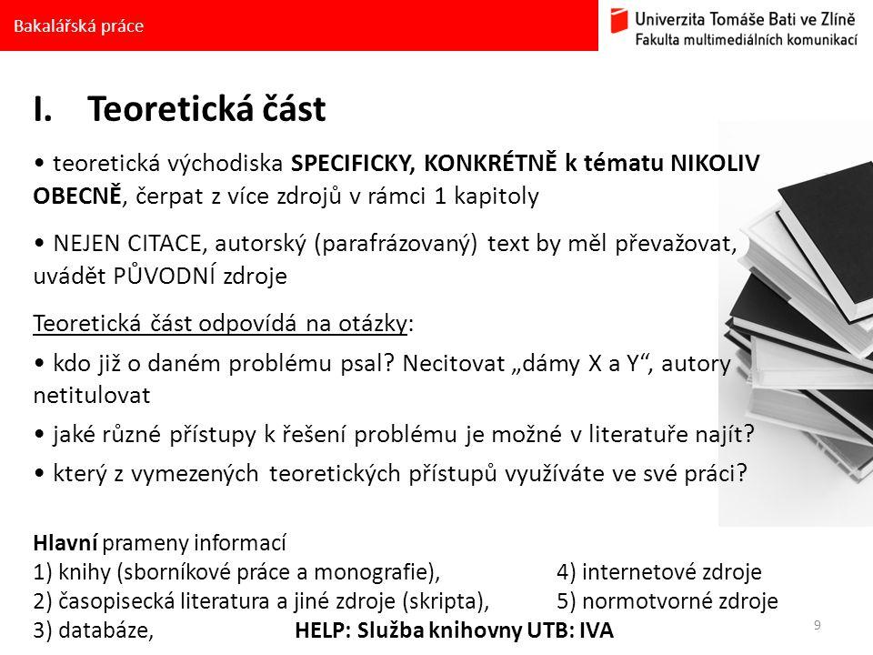 Bakalářská práce Teoretická část. teoretická východiska SPECIFICKY, KONKRÉTNĚ k tématu NIKOLIV OBECNĚ, čerpat z více zdrojů v rámci 1 kapitoly.