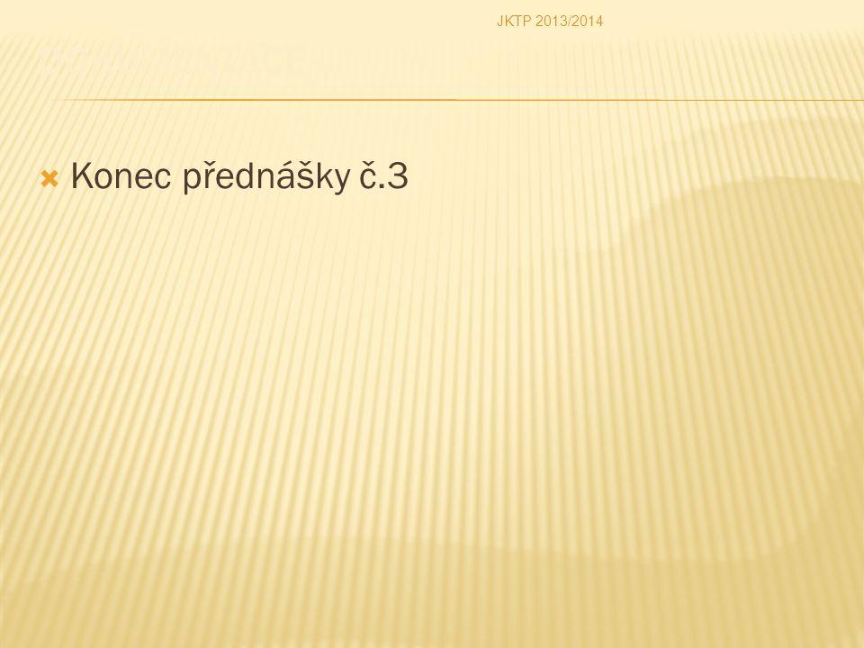 JKTP 2013/2014 Dokumentace Konec přednášky č.3