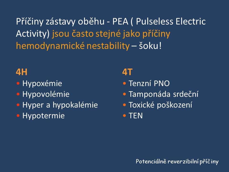 Příčiny zástavy oběhu - PEA ( Pulseless Electric Activity) jsou často stejné jako příčiny hemodynamické nestability – šoku!
