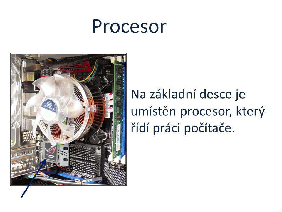 Procesor Na základní desce je umístěn procesor, který řídí práci počítače.