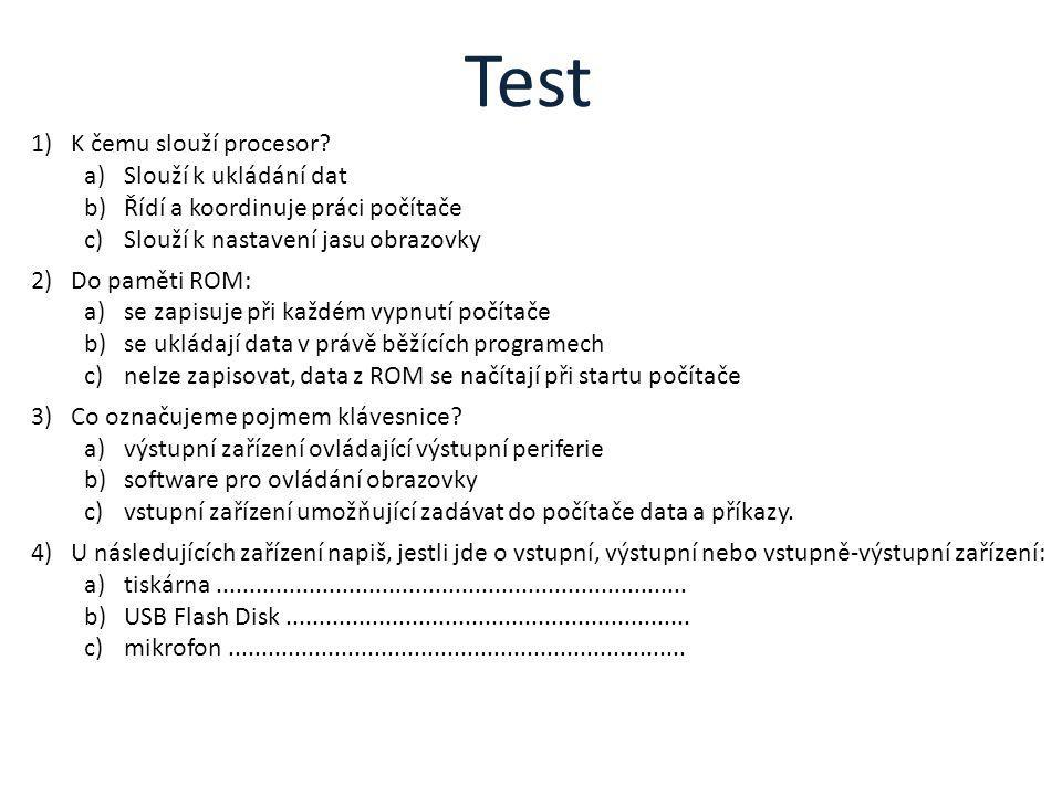Test K čemu slouží procesor Slouží k ukládání dat