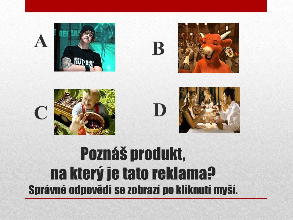 B A D C Poznáš produkt, na který je tato reklama Správné odpovědi se zobrazí po kliknutí myší.