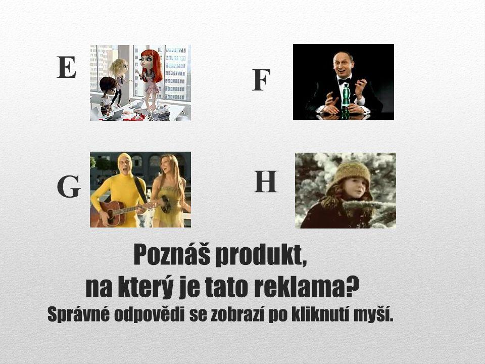 F E H G Poznáš produkt, na který je tato reklama Správné odpovědi se zobrazí po kliknutí myší.