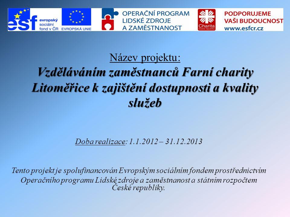 Název projektu: Vzděláváním zaměstnanců Farní charity Litoměřice k zajištění dostupnosti a kvality služeb