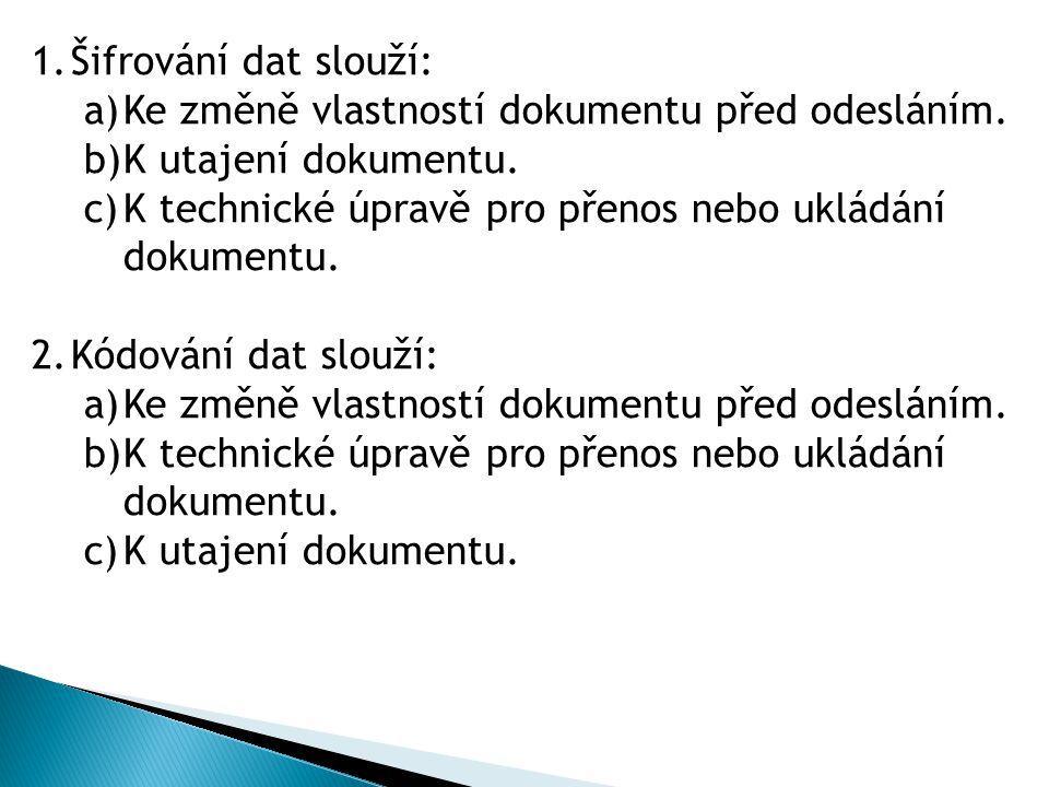 Šifrování dat slouží: Ke změně vlastností dokumentu před odesláním. K utajení dokumentu. K technické úpravě pro přenos nebo ukládání dokumentu.