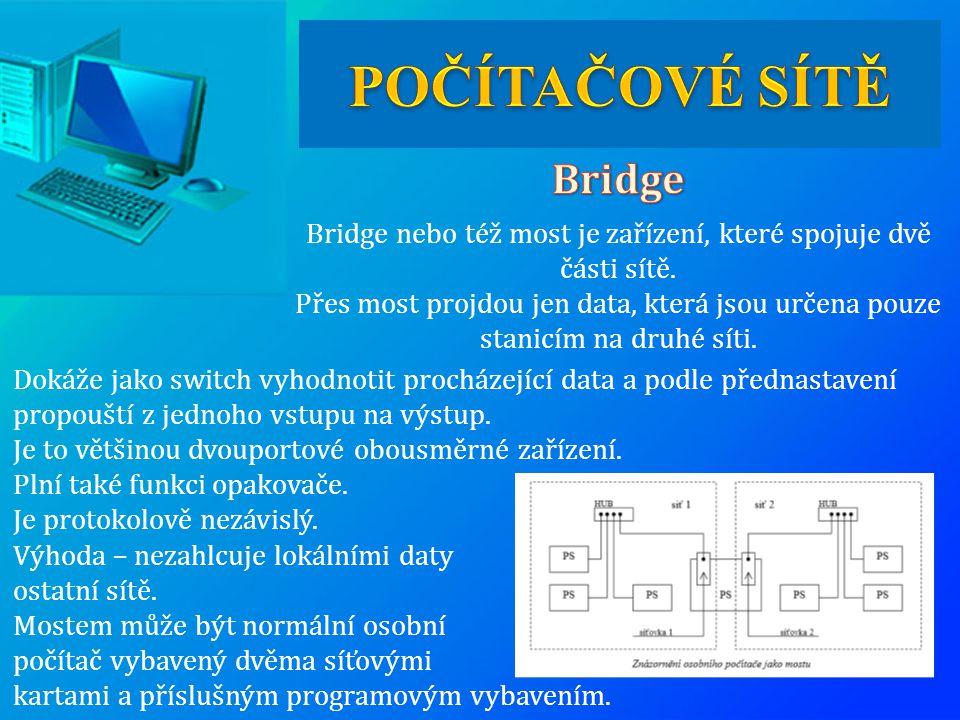 Bridge nebo též most je zařízení, které spojuje dvě části sítě.