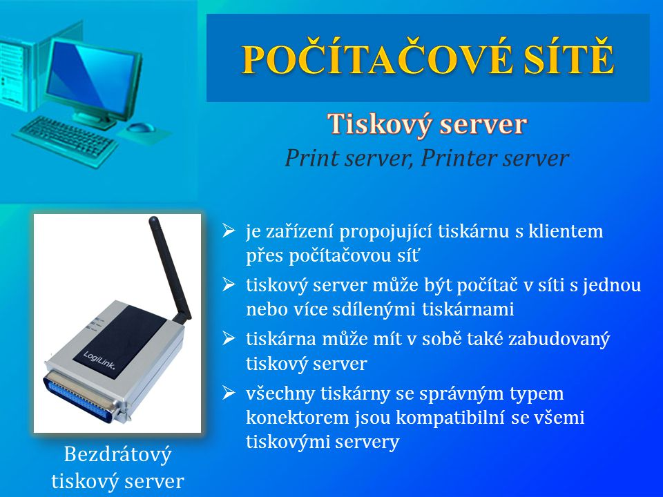 POČÍTAČOVÉ SÍTĚ Tiskový server Print server, Printer server