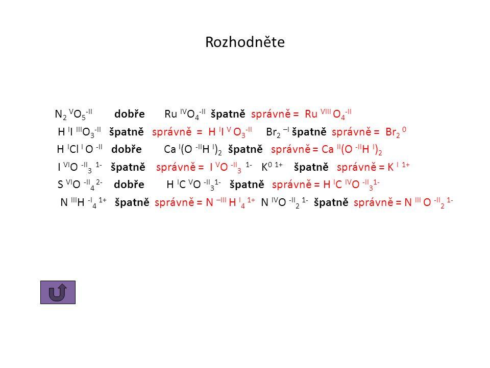 Rozhodněte N2 VO5-II dobře Ru IVO4-II špatně správně = Ru VIII O4-II