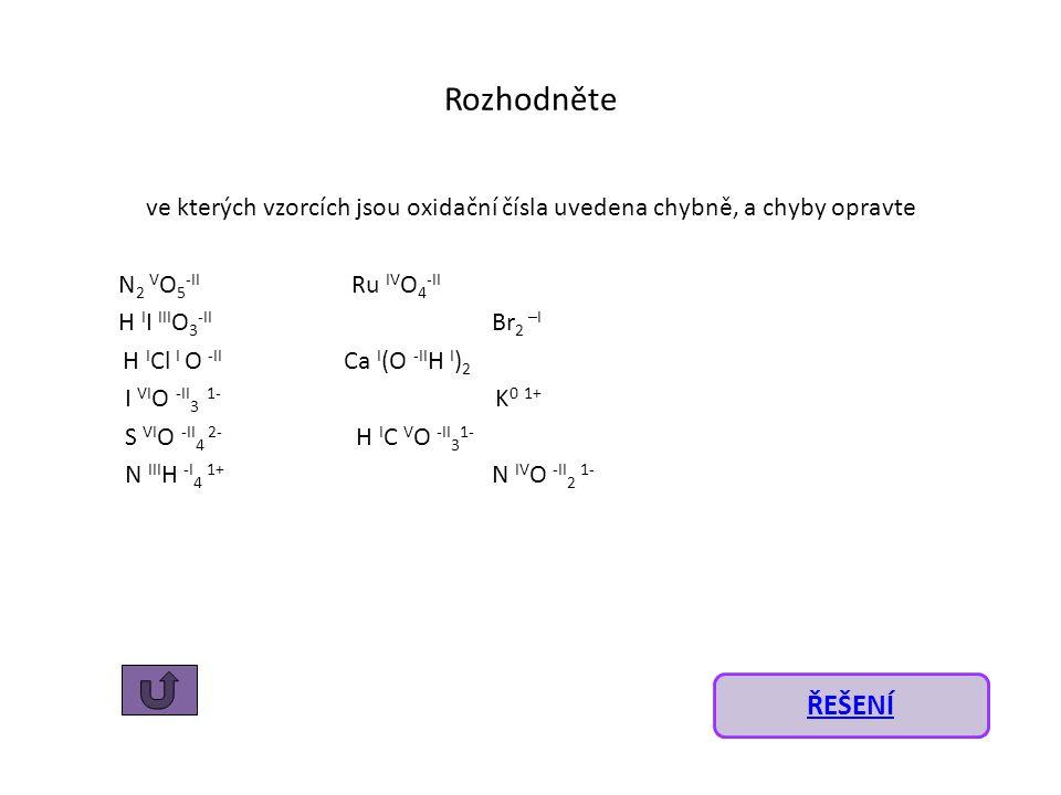 Rozhodněte ve kterých vzorcích jsou oxidační čísla uvedena chybně, a chyby opravte. N2 VO5-II Ru IVO4-II.