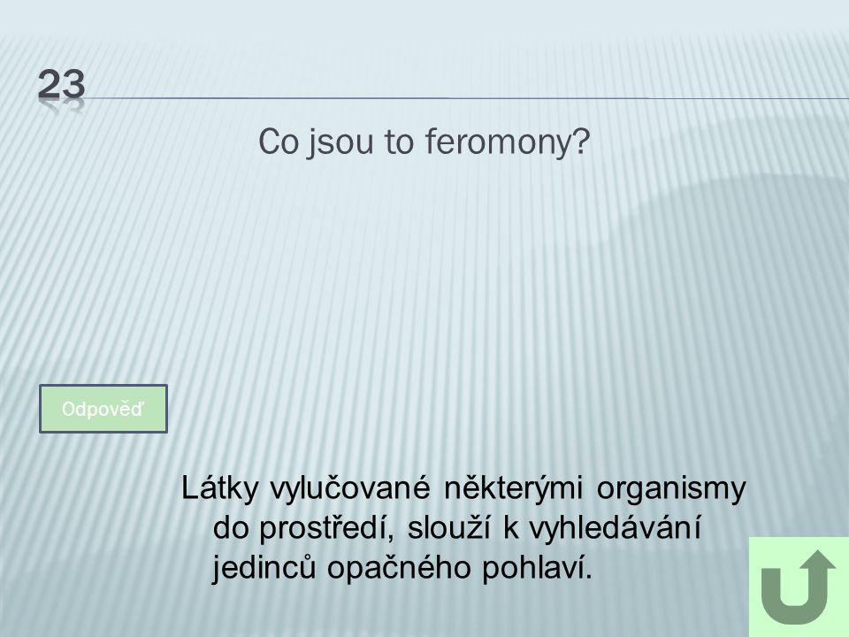 23 Co jsou to feromony Látky vylučované některými organismy do prostředí, slouží k vyhledávání jedinců opačného pohlaví.