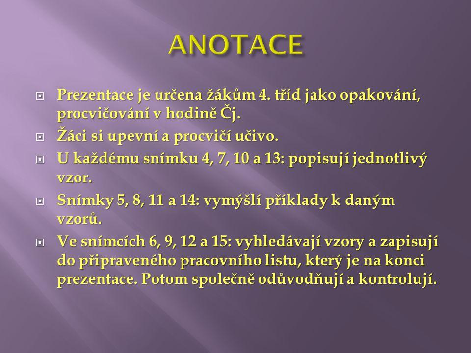 ANOTACE Prezentace je určena žákům 4. tříd jako opakování, procvičování v hodině Čj. Žáci si upevní a procvičí učivo.