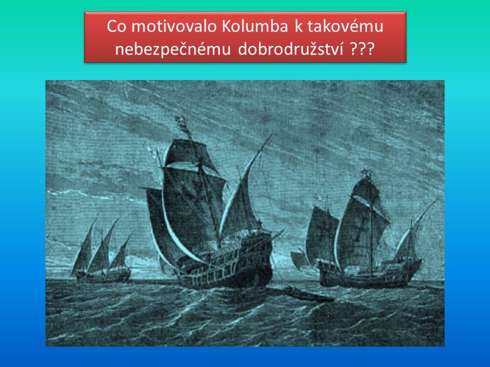 Co motivovalo Kolumba k takovému nebezpečnému dobrodružství
