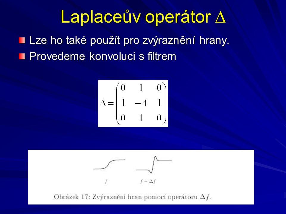 Laplaceův operátor ∆ Lze ho také použít pro zvýraznění hrany.