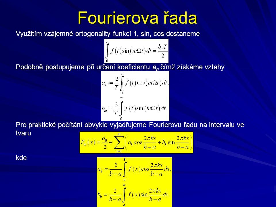 Fourierova řada Využitím vzájemné ortogonality funkcí 1, sin, cos dostaneme. Podobně postupujeme při určení koeficientu an čímž získáme vztahy.