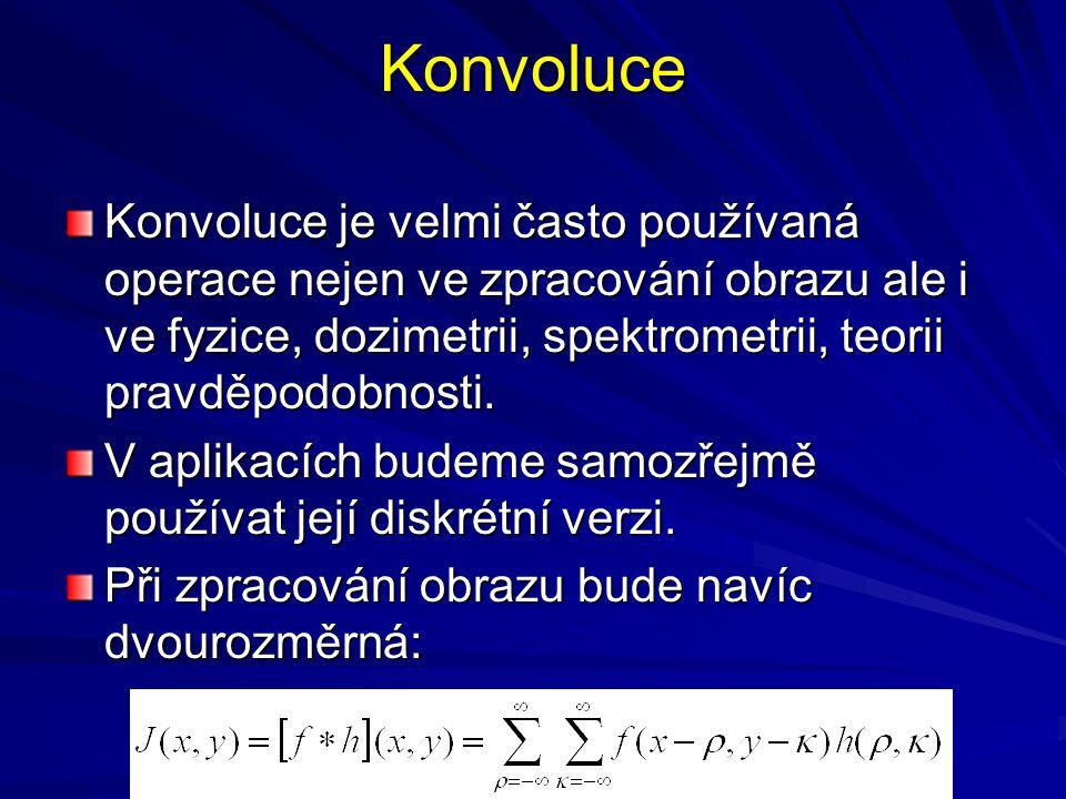 Konvoluce Konvoluce je velmi často používaná operace nejen ve zpracování obrazu ale i ve fyzice, dozimetrii, spektrometrii, teorii pravděpodobnosti.