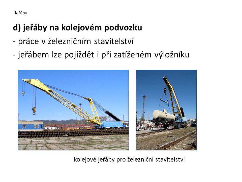 Jeřáby d) jeřáby na kolejovém podvozku - práce v železničním stavitelství - jeřábem lze pojíždět i při zatíženém výložníku