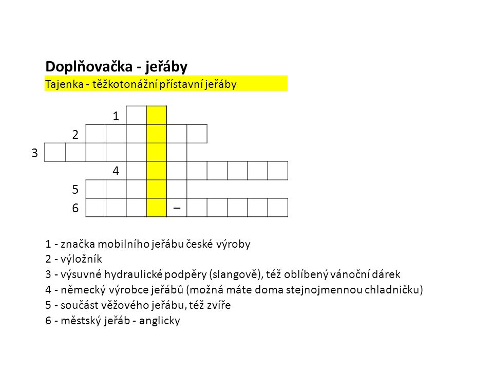 Doplňovačka - jeřáby Tajenka - těžkotonážní přístavní jeřáby. 1. 2. 3. 4. 5. 6. – 1 - značka mobilního jeřábu české výroby.