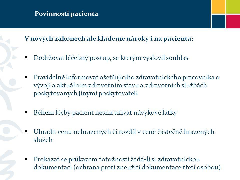 Povinnosti pacienta V nových zákonech ale klademe nároky i na pacienta: Dodržovat léčebný postup, se kterým vyslovil souhlas.