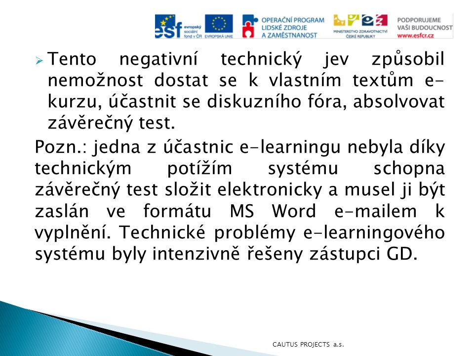 Tento negativní technický jev způsobil nemožnost dostat se k vlastním textům e- kurzu, účastnit se diskuzního fóra, absolvovat závěrečný test.