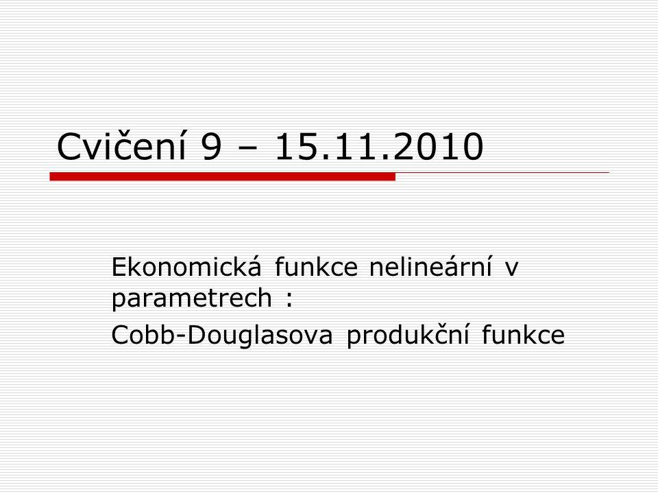 Cvičení 9 – 15.11.2010 Ekonomická funkce nelineární v parametrech :
