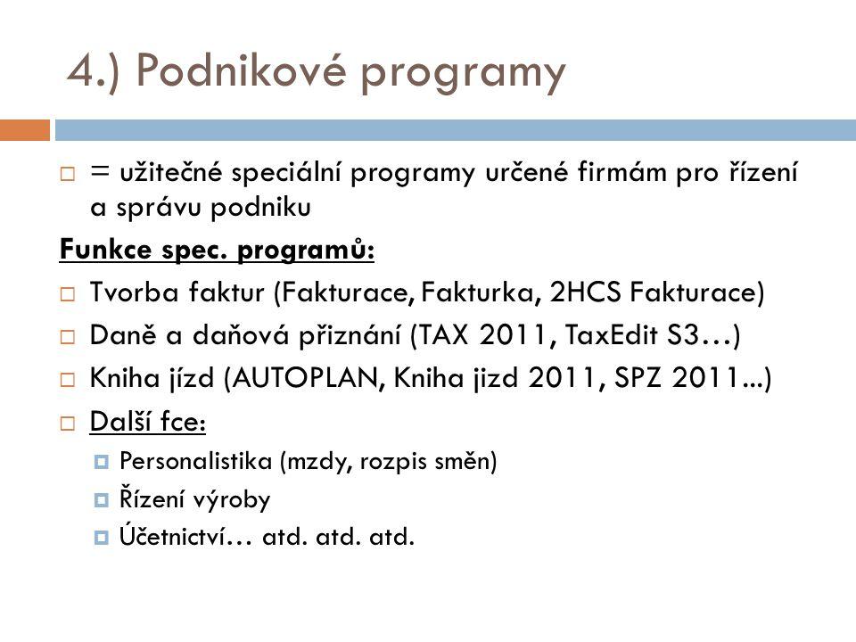 4.) Podnikové programy = užitečné speciální programy určené firmám pro řízení a správu podniku. Funkce spec. programů:
