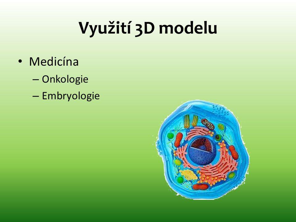 Využití 3D modelu Medicína Onkologie Embryologie