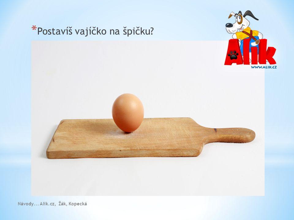 Postavíš vajíčko na špičku