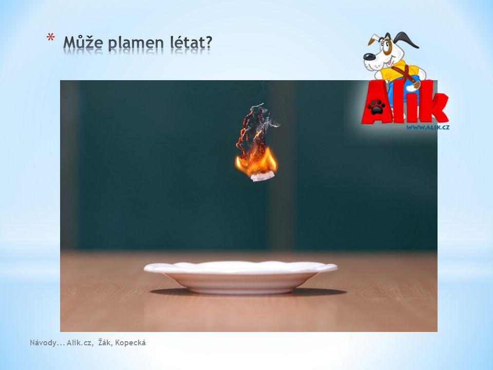 Může plamen létat Návody... Alik.cz, Žák, Kopecká