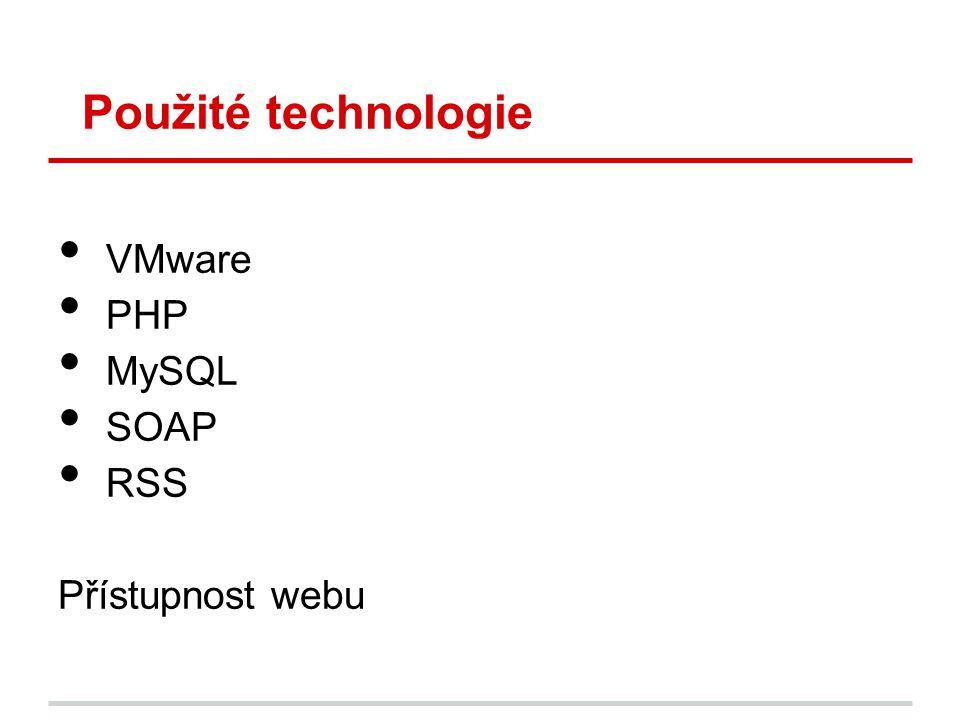 Použité technologie VMware PHP MySQL SOAP RSS Přístupnost webu PA