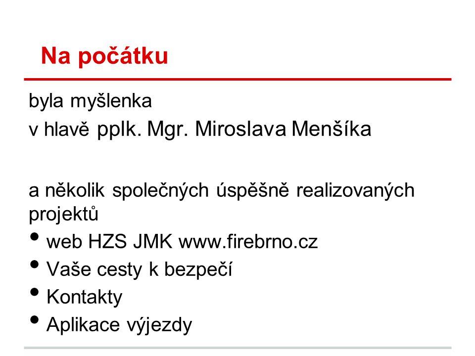 Na počátku byla myšlenka v hlavě pplk. Mgr. Miroslava Menšíka