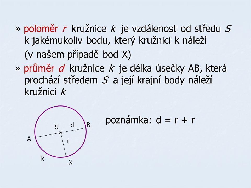 » poloměr r kružnice k je vzdálenost od středu S k jakémukoliv bodu, který kružnici k náleží
