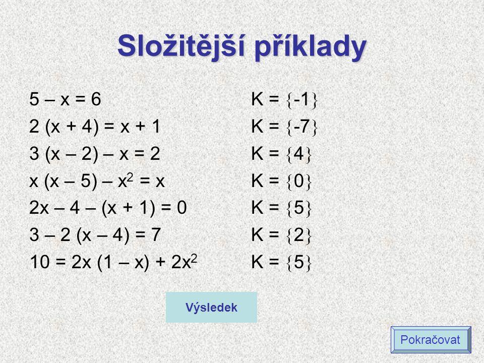 Složitější příklady 5 – x = 6 2 (x + 4) = x + 1 3 (x – 2) – x = 2