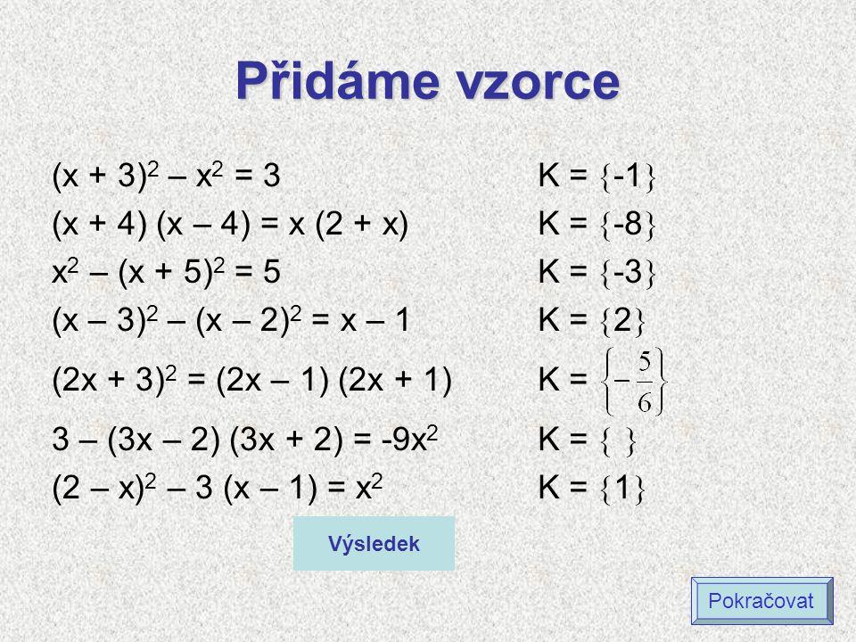Přidáme vzorce (x + 3)2 – x2 = 3 (x + 4) (x – 4) = x (2 + x)