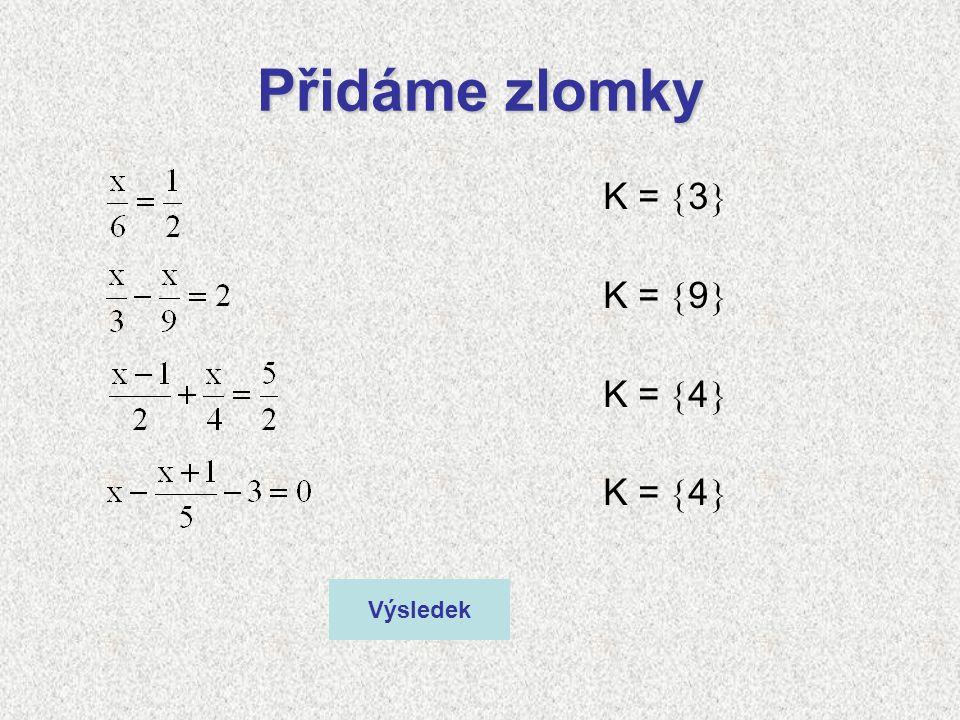 Přidáme zlomky K = 3 K = 9 K = 4 Výsledek
