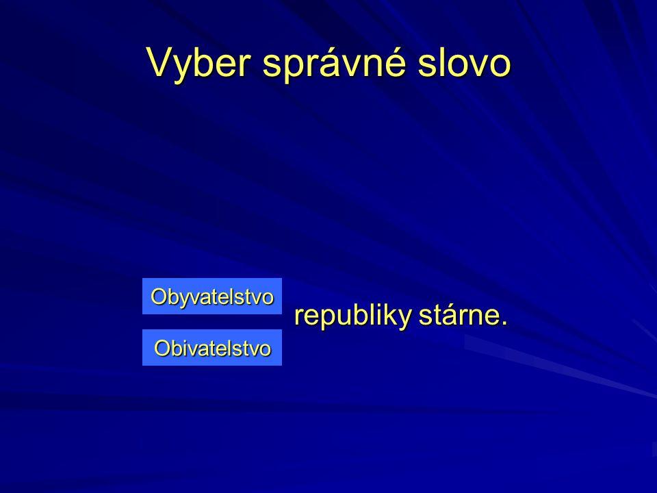 Vyber správné slovo Obyvatelstvo republiky stárne. Obivatelstvo