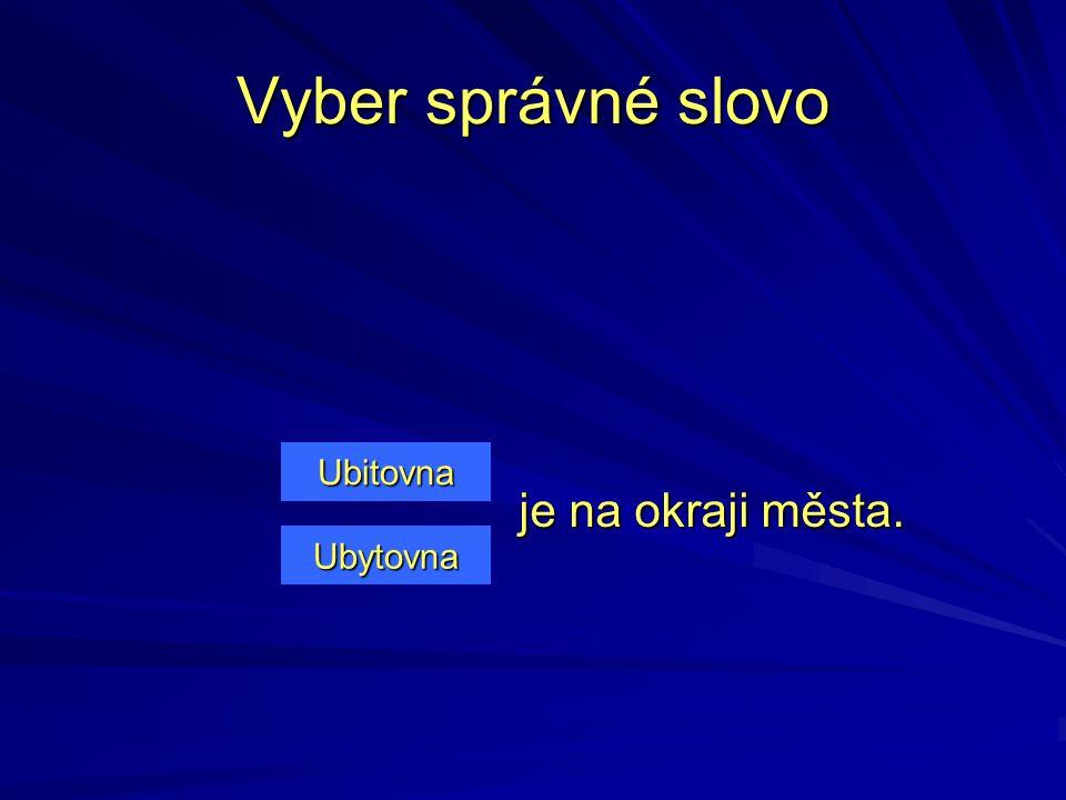 Vyber správné slovo Ubitovna je na okraji města. Ubytovna