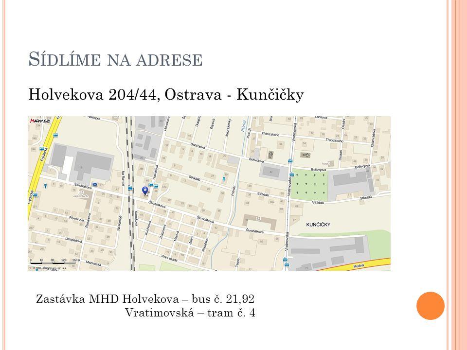 Sídlíme na adrese Holvekova 204/44, Ostrava - Kunčičky