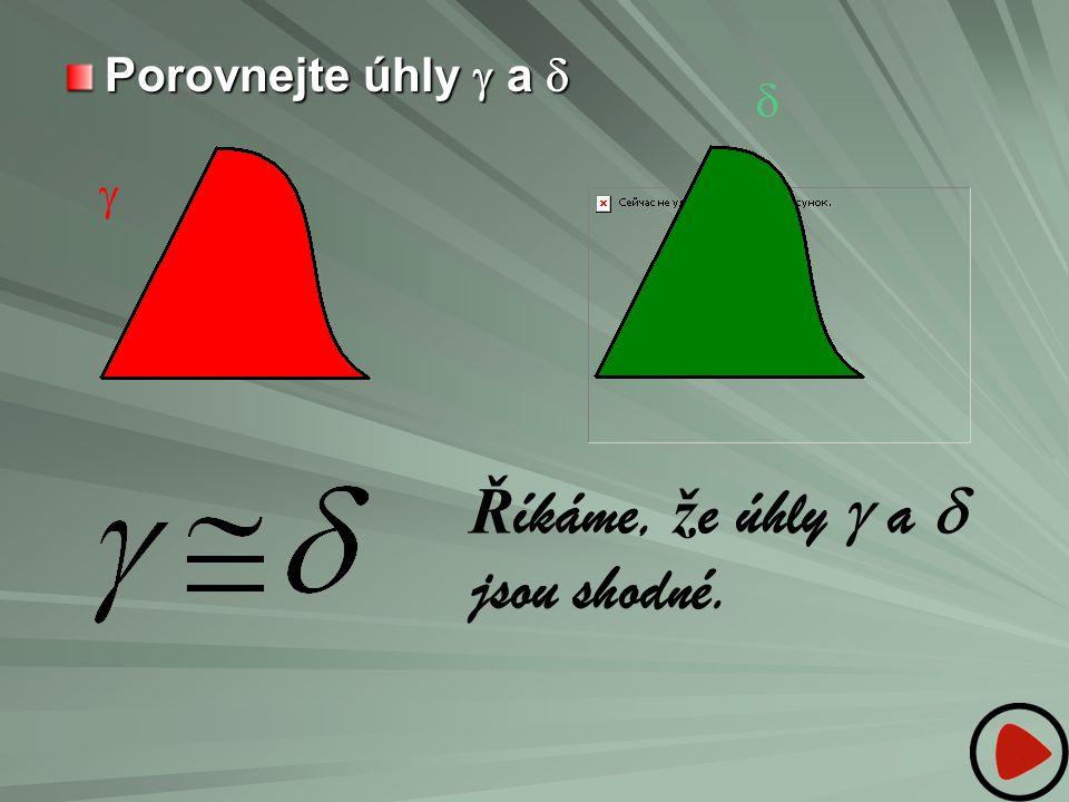 Říkáme, že úhly g a d jsou shodné.