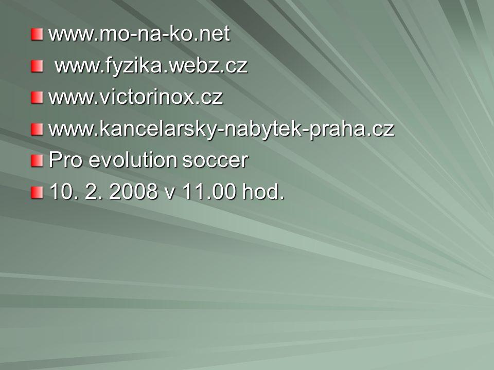 www.mo-na-ko.net www.fyzika.webz.cz. www.victorinox.cz. www.kancelarsky-nabytek-praha.cz. Pro evolution soccer.