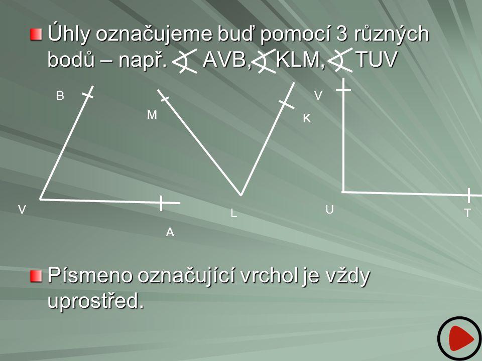 Úhly označujeme buď pomocí 3 různých bodů – např. AVB, KLM, TUV