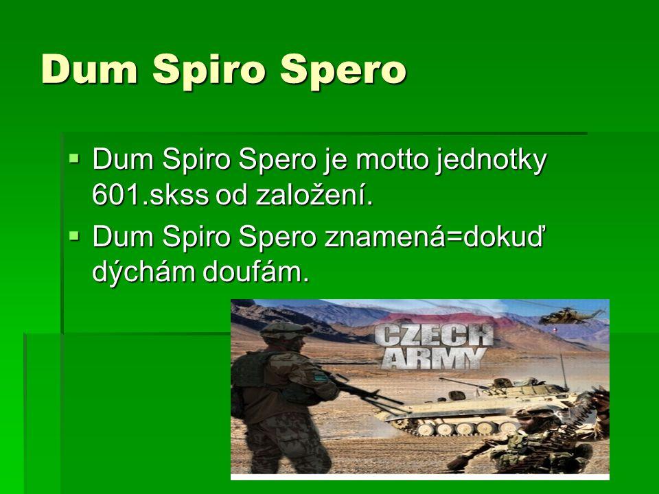 Dum Spiro Spero Dum Spiro Spero je motto jednotky 601.skss od založení.