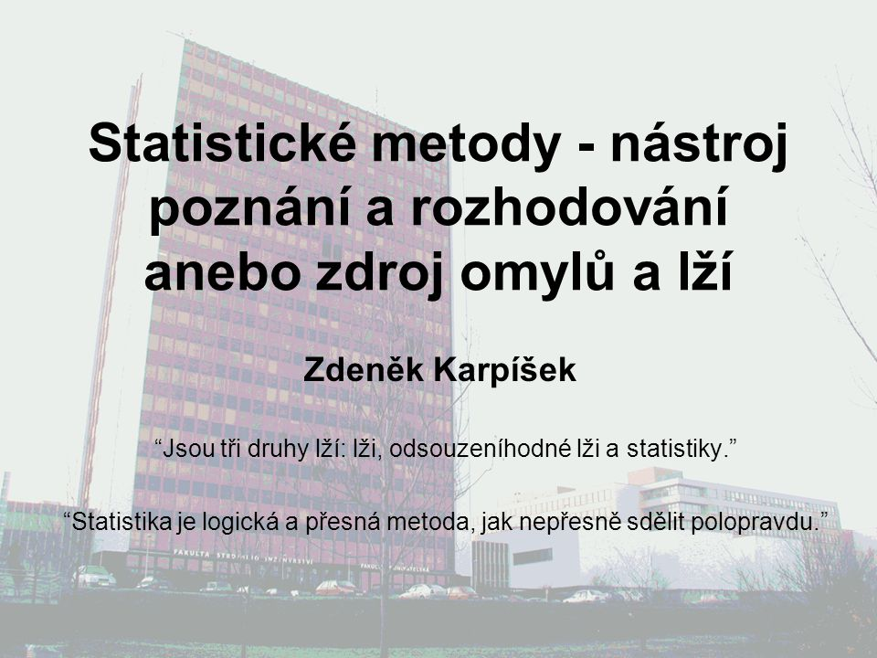 Jsou tři druhy lží: lži, odsouzeníhodné lži a statistiky.