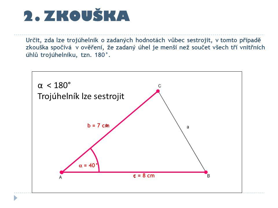 2. ZKOUŠKA α < 180° Trojúhelník lze sestrojit
